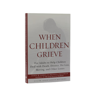 When Children Grieve - Help children deal with Death, Divorce, Moving and other losses