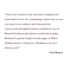Load image into Gallery viewer, When Children Grieve - Help children deal with Death, Divorce, Moving and other losses - Review by Fred Rogers
