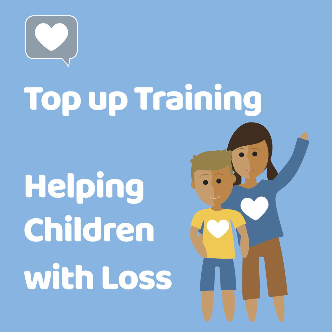 New Live Streamed Training - Helping Children With Loss Top Up Course