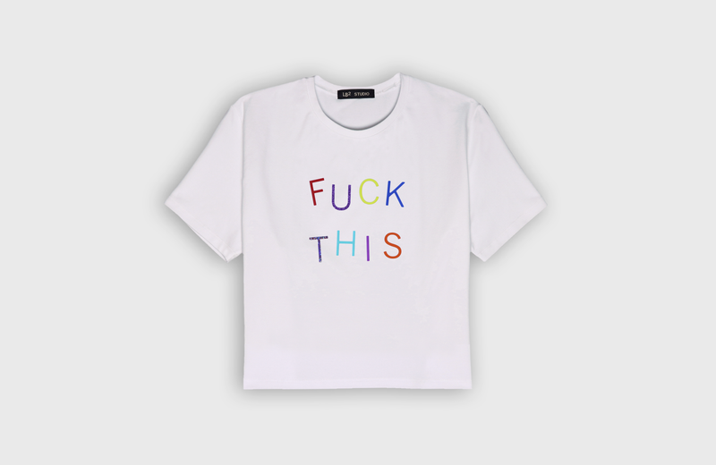 FUCK THIS - cropped t-shirt - LB2 Studio