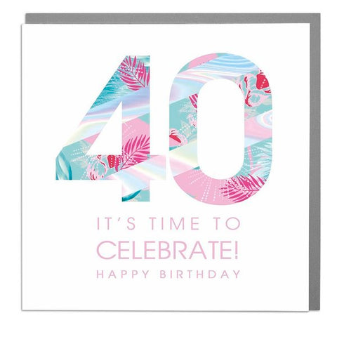 Lola Designs Ltd - Its Time To Celebrate - 40th Ladies Birthday Card