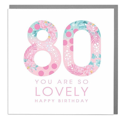 Lola Designs Ltd - 80th - You Are So Lovely - Ladies Happy Birthday Card
