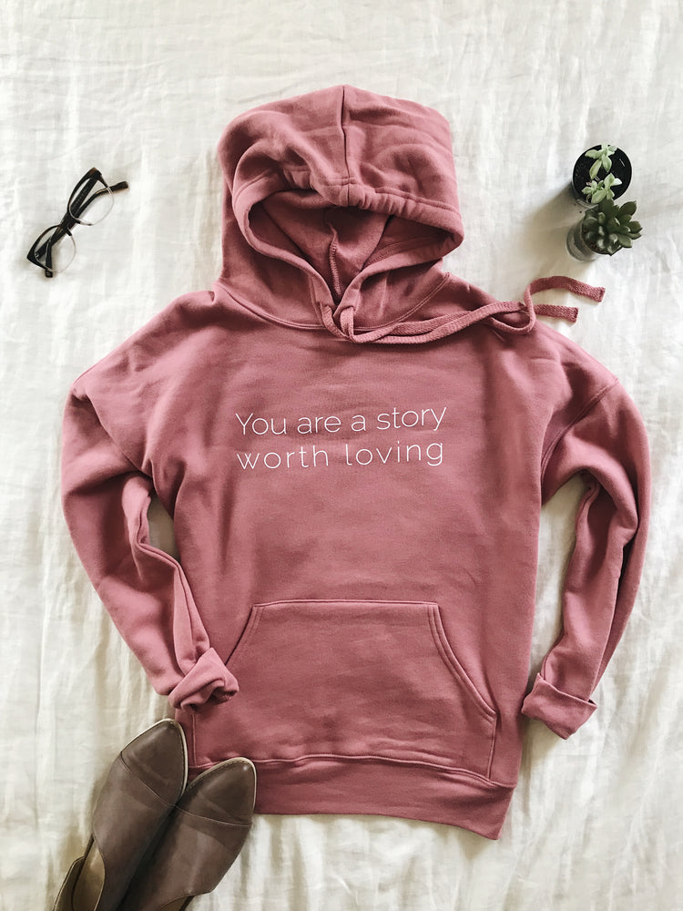 You Are A Story Worth Loving ® - Hoodies