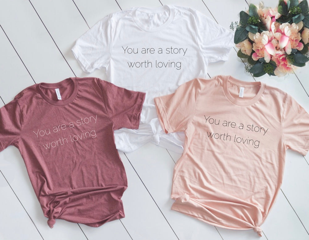 You are a story worth loving® Tees and Tanks