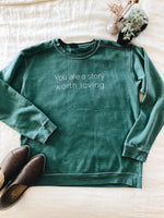 You are a Story Worth Loving Sweatshirt ™- Green