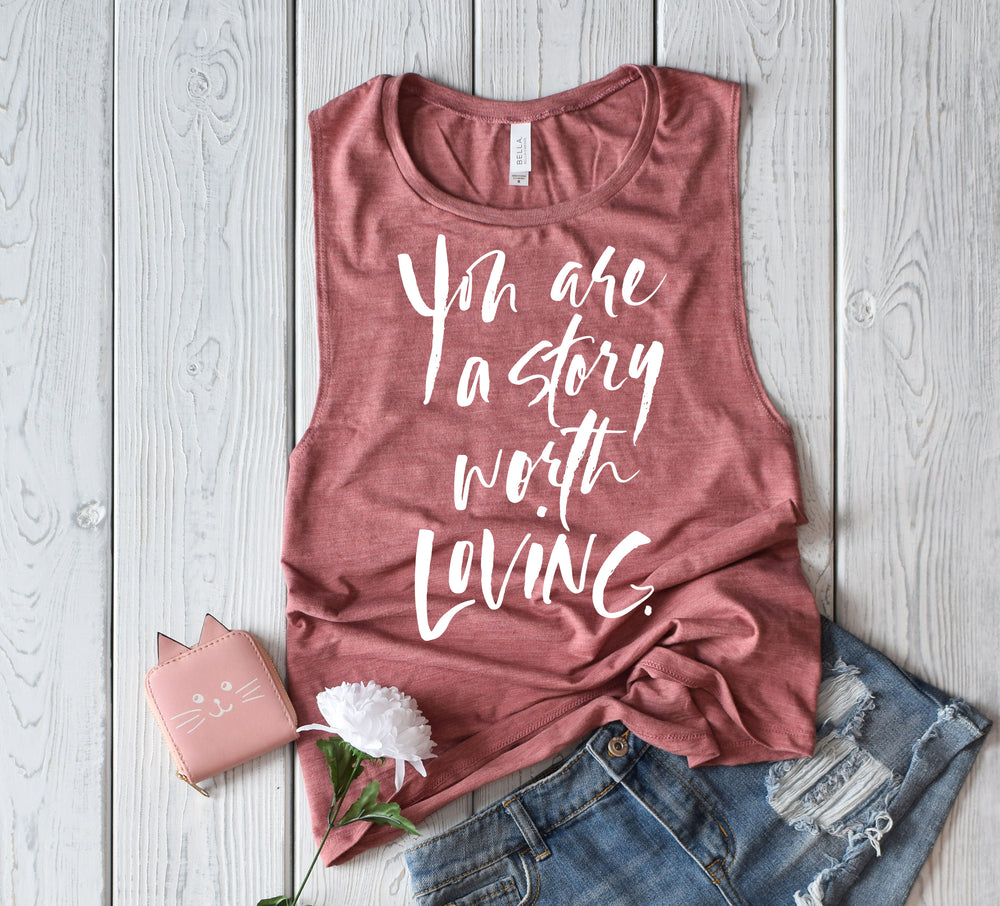 You are a Story Worth Loving™  MUSCLE Tank