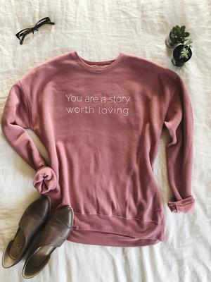 You are a Story Worth Loving Sweatshirt ®- Mauve