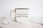 You are a Story Worth Loving ceramic enamel campfire mug