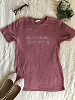 you are a story worth loving mauve bella canvas t shirt