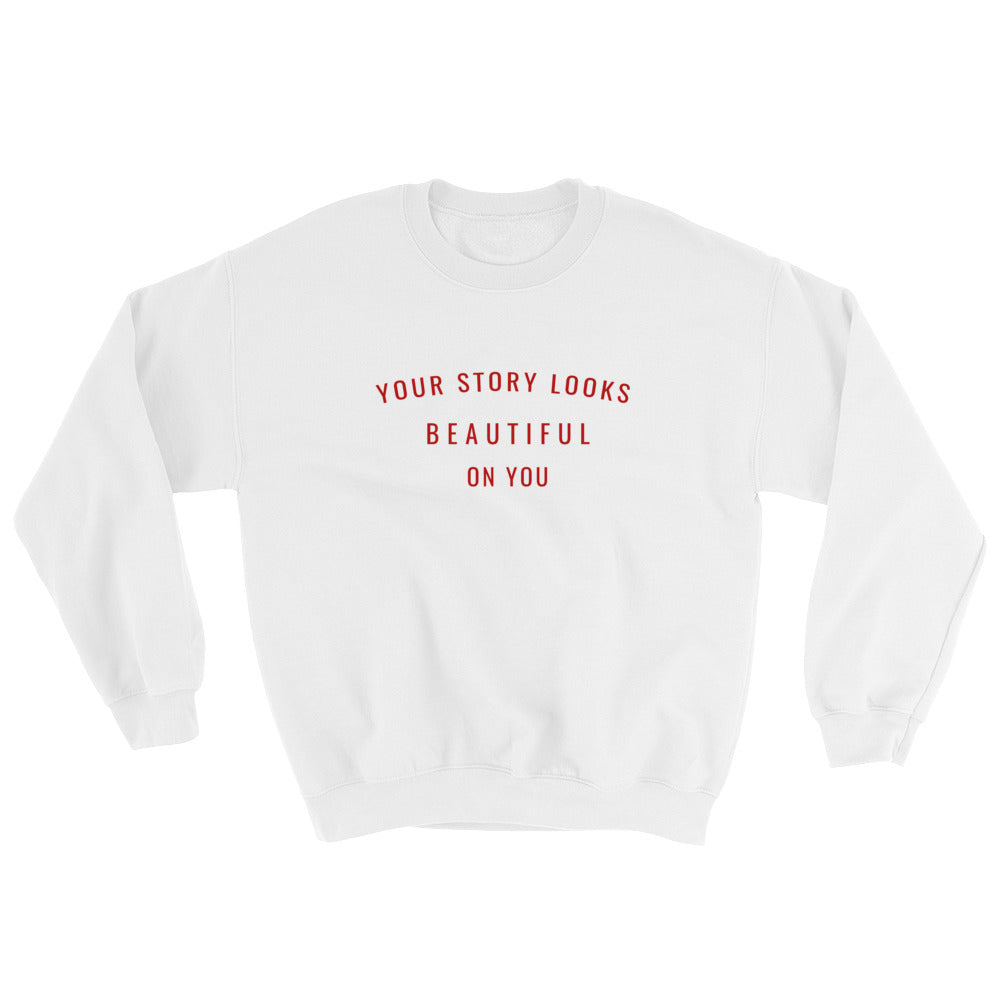 Your Story Looks BEAUTIFUL on You® Sweatshirt