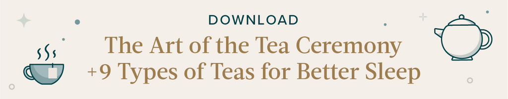Click to download the art of tea ceremony infographic that offers 9 types of teas for sleep