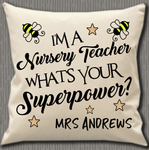 Personalised Cushion Cover~Nursery Teacher Superpower