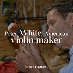 Peter White, the Story of an American Violin Maker