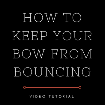 Video Tutorial: How to Keep Bow from Bouncing