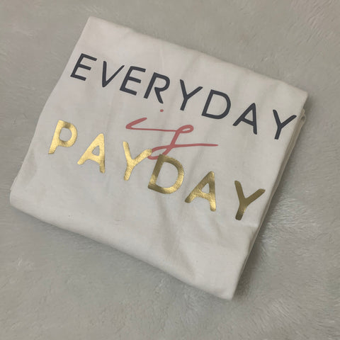every day is pay day t shirt