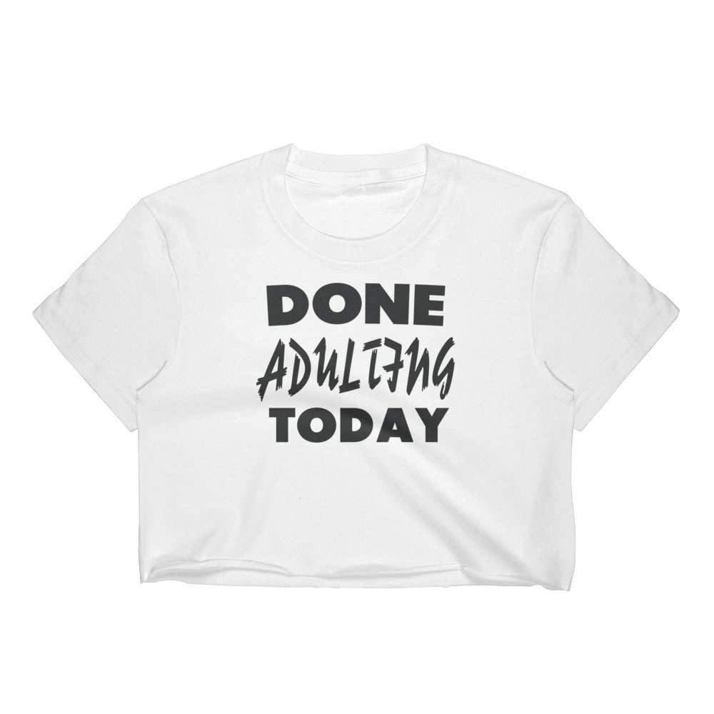 Done Adulting Today Women's Crop Top