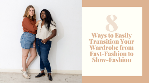 8 ways to easily transition your wardrobe from fast fashion to slow fashion
