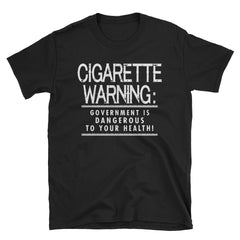 Cigarette Warning: Government is dangerous to your health! T-Shirt
