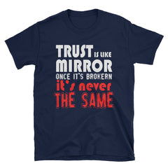 Trust is like mirror one it's broken it's never the same T-Shirt