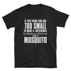 If your too small to make a difference try sleeping in a closed room with a mosquito T-Shirt