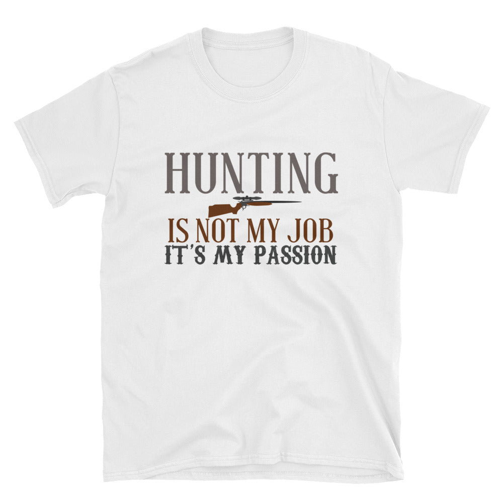 Hunting is Not My Job Its My Passion T-Shirt