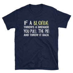If a blonde throws a grenade you pull the pin and throw it back T-Shirt