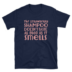The strawberry shampoo doesn't taste as good as it smells T-Shirt