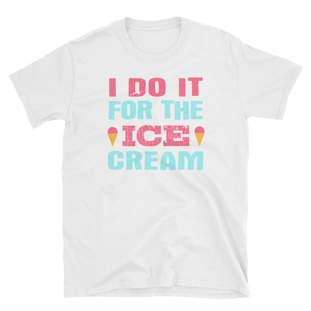 I do it for the ice cream T-Shirt