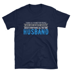 There is a name for people who are always wrong about everything all the time. Husband T-Shirt