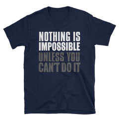 Nothing is impossible unless you can't do it T-Shirt