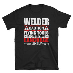 Welder caution flying tools & offensive language Likely T-Shirt