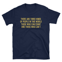 There are three kinds of people in this world those who can count and those who can't T-Shirt