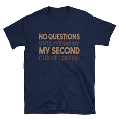 No questions until I've had my second cup of coffee! T-Shirt