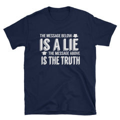 The message below is a lie the message above is the truth T-Shirt