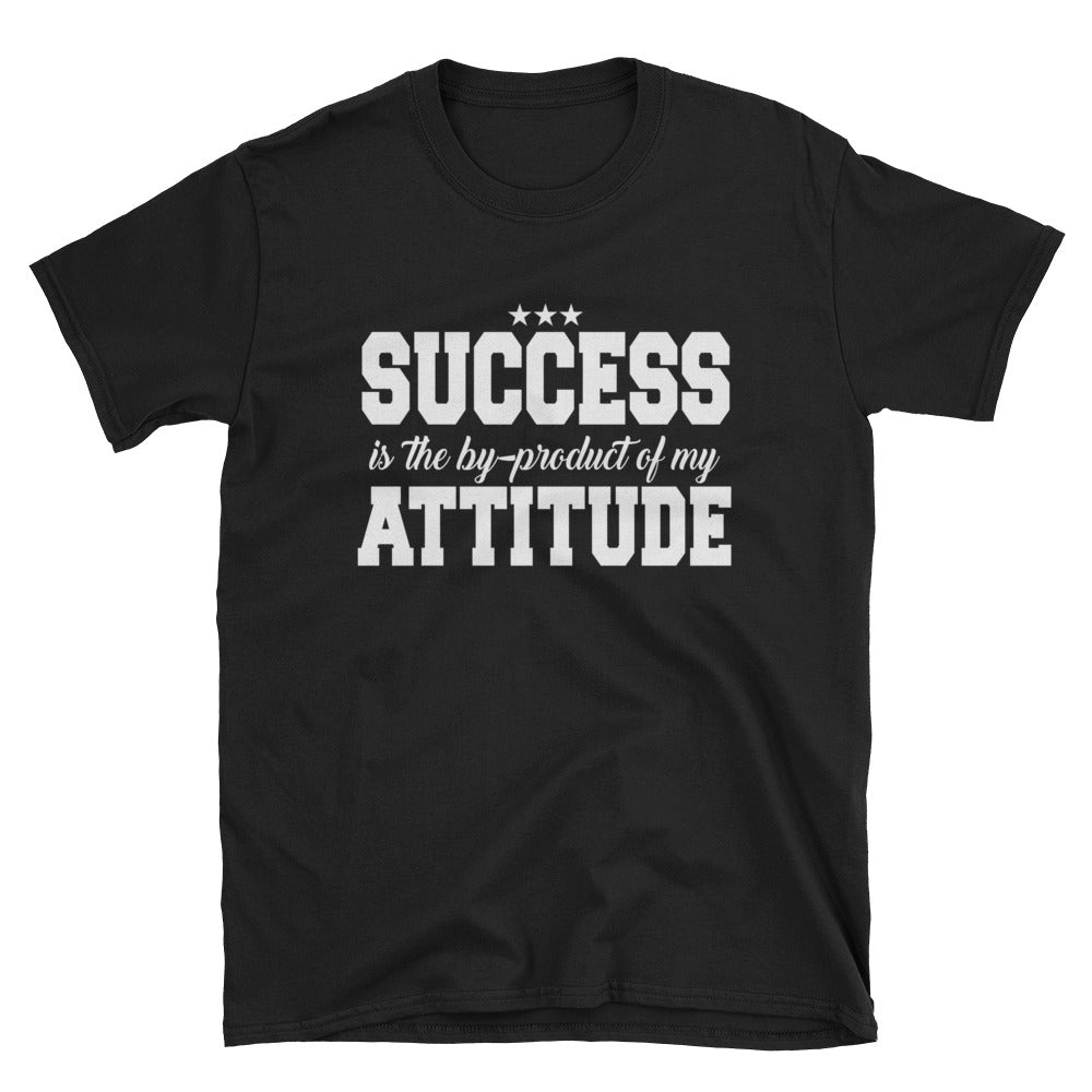 Success is the by-product of my attitude T-Shirt