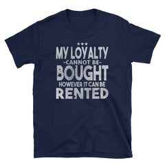 My loyalty cannot be bought however it can be rented T-Shirt