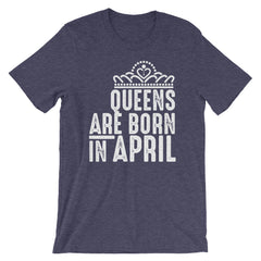 Queens Are Born In April Short-Sleeve T-Shirt  , tshirt, Best friend gift, birthday gift