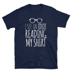 I see an idiot reading my shirt T-Shirt