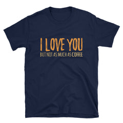I love you but not as much as coffee T-Shirt