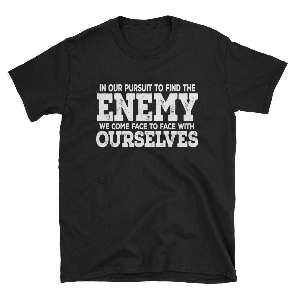 In our pursuit to find the enemy we come face to face with ourselves T-Shirt