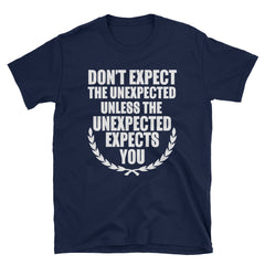 Don't expect the unexpected unless the unexpected expects you T-Shirt