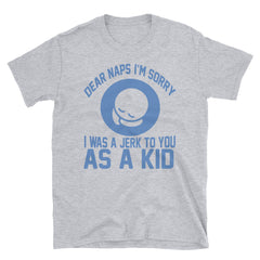 Dear Naps I'm Sorry I Was A Jerk To You As A Kid T-Shirt