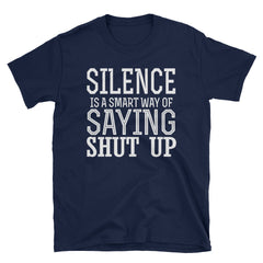 Silence is a smart way of saying shut up T-Shirt
