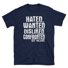 Hated by many wanted by plenty disliked by some confronted by none T-Shirt