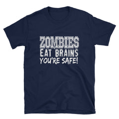 Zombies eat brains you're safe T-Shirt
