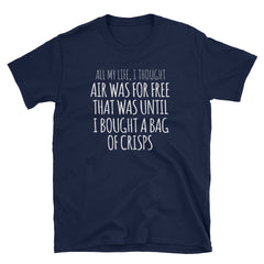 All my life, I thought air was for free that was until I bought a bag of crisps T-Shirt