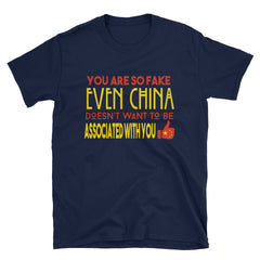 You are so fake even china doesn't want to be associated with you T-Shirt