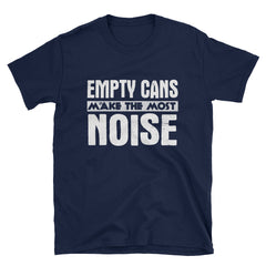 Empty cans make the most noise T-Shirt
