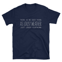 There is no such thing as lousy weather just lousy clothing T-Shirt