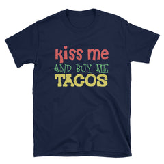 Kiss Me And Buy Me Tacos T-Shirt